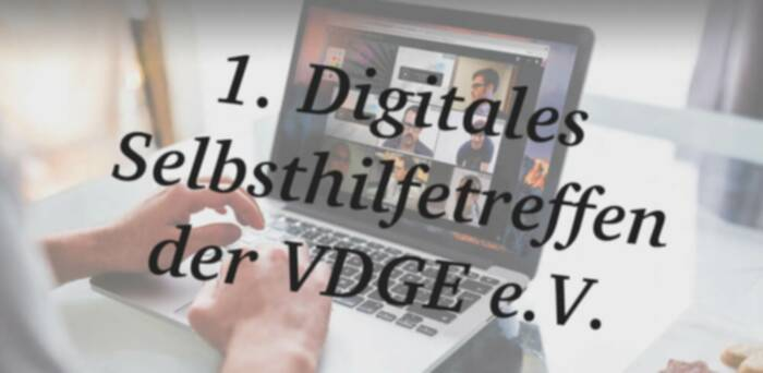 1. Digitales Selbsthilfetreffen der VDGE e.V. – In Zeiten der Corona-Pandemie und Sozialen Einschränkungen