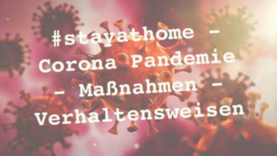 #stayathome – Corona Pandemie – Maßnahmen – Verhaltensweisen